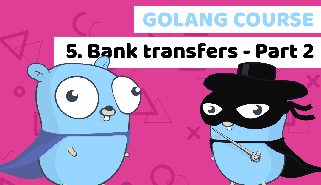Golang course with building a fintech banking app - Lesson 5: Bank transactions PART 2