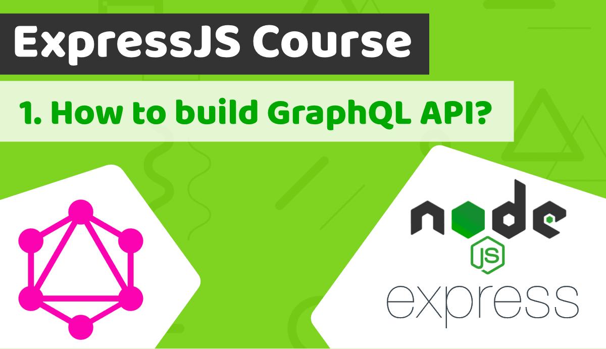 How to build GraphQL API tutorial - Express.js course Lesson 1
