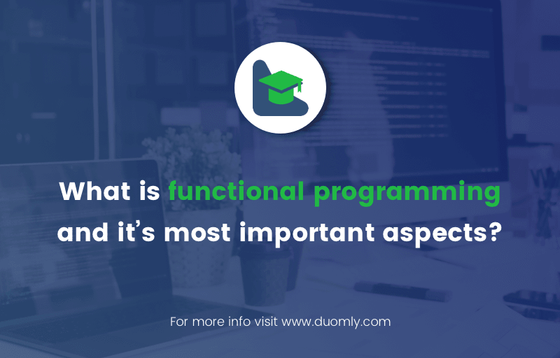What is functional programming and it's most important aspects?