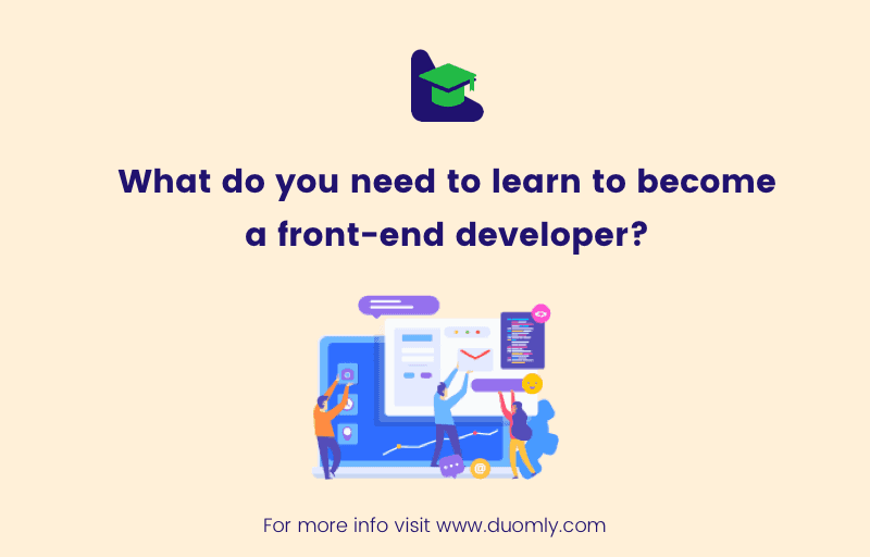 What do you need to learn to become a front-end developer?