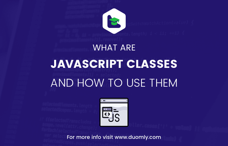 What are Javascript classes and how to use them