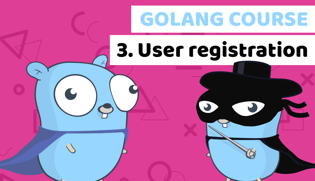 Learn Golang by building a fintech banking app - Lesson3: User registration